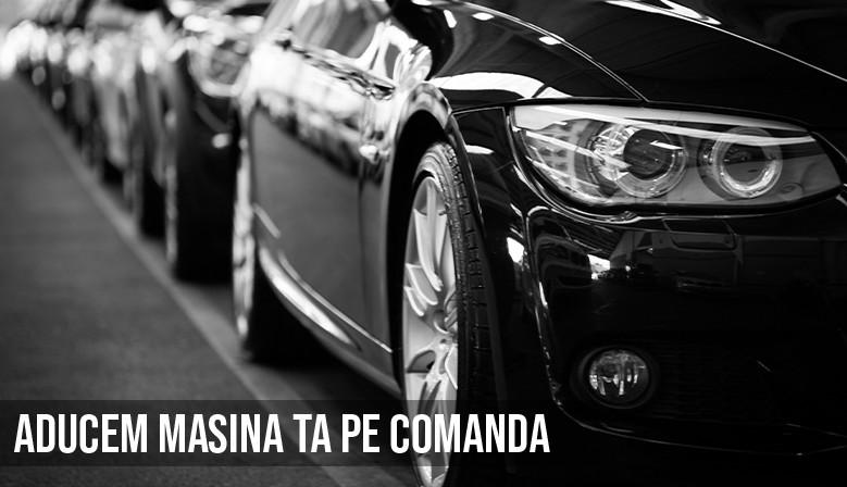 Aducem masina ta pe comanda